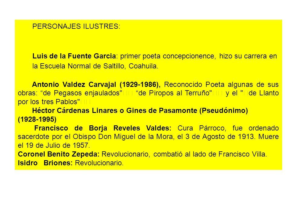 PERSONAJES ILUSTRES: Luis de la Fuente Garcia: primer poeta concepcionence, hizo su carrera en la Escuela Normal de Saltillo, Coahuila.