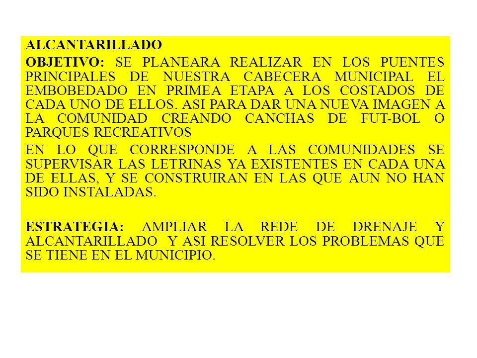 ALCANTARILLADO OBJETIVO: SE PLANEARA REALIZAR EN LOS PUENTES PRINCIPALES DE NUESTRA CABECERA MUNICIPAL EL EMBOBEDADO EN PRIMEA ETAPA A LOS COSTADOS DE CADA UNO DE ELLOS.