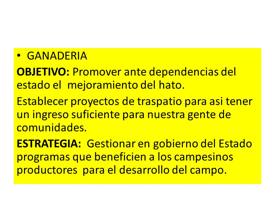 GANADERIA OBJETIVO: Promover ante dependencias del estado el mejoramiento del hato.
