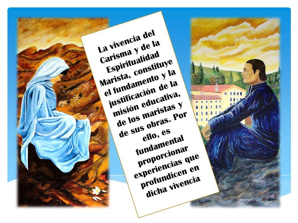 La vivencia del Carisma y de la Espiritualidad Marista, constituye el fundamento y la justificación de la misión educativa, de los maristas y de sus obras.