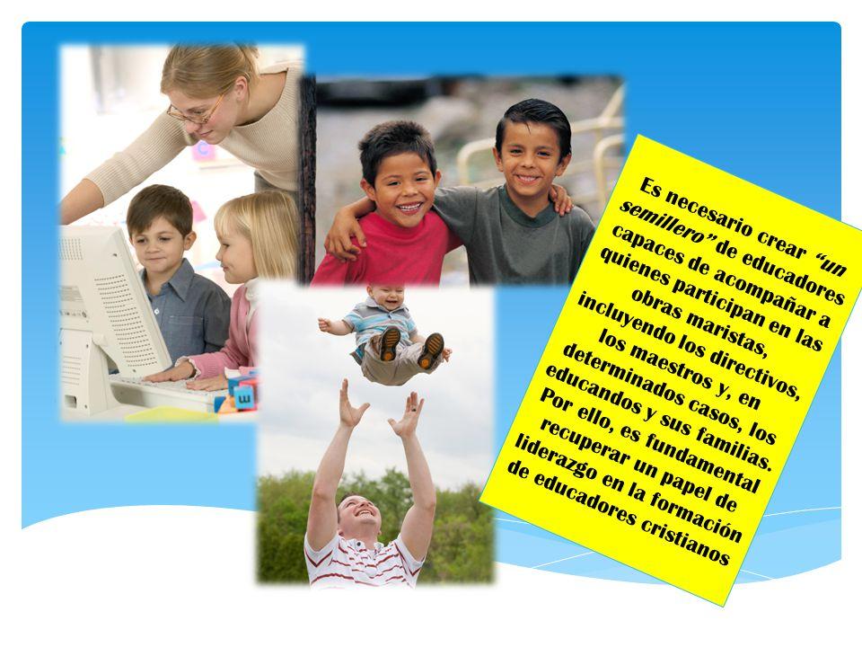 Es necesario crear un semillero de educadores capaces de acompañar a quienes participan en las obras maristas, incluyendo los directivos, los maestros y, en determinados casos, los educandos y sus familias.