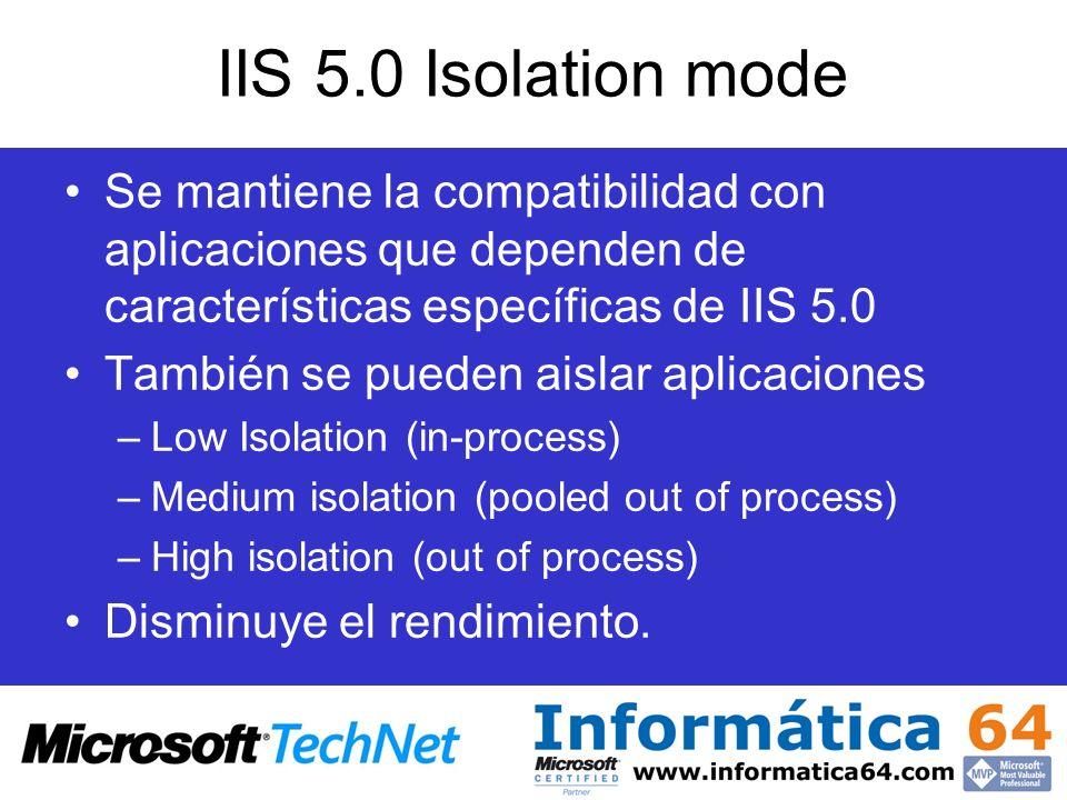 IIS 5.0 Isolation mode Se mantiene la compatibilidad con aplicaciones que dependen de características específicas de IIS 5.0.