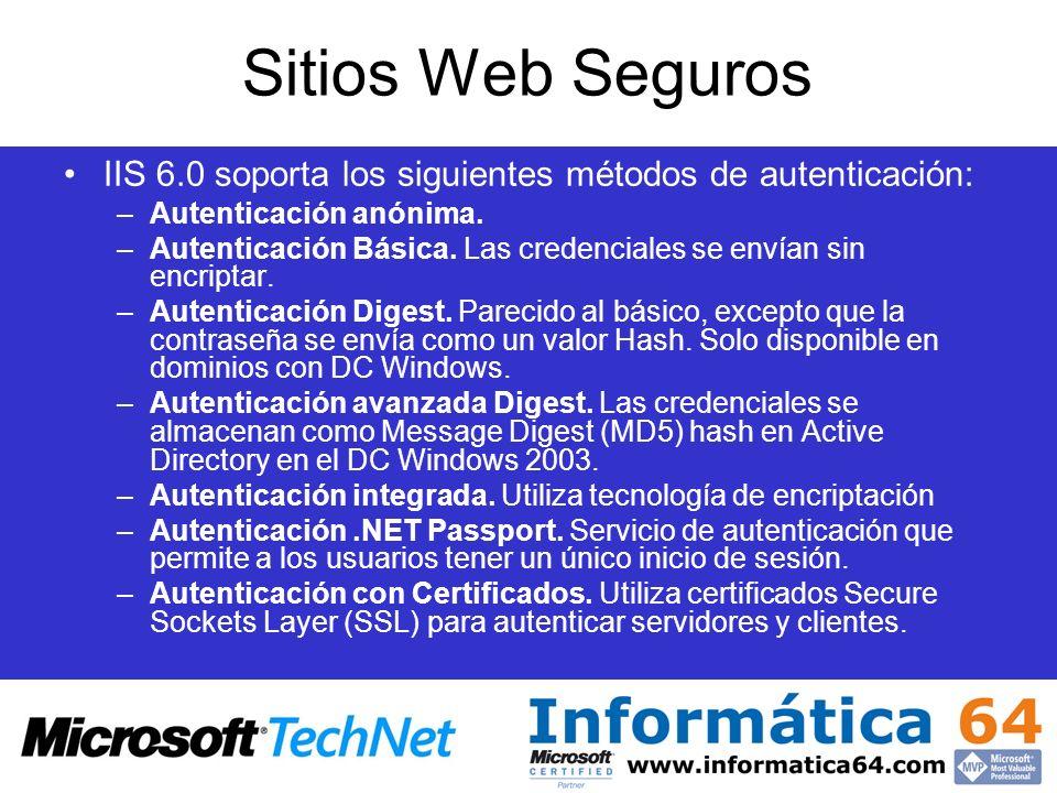Sitios Web Seguros IIS 6.0 soporta los siguientes métodos de autenticación: Autenticación anónima.