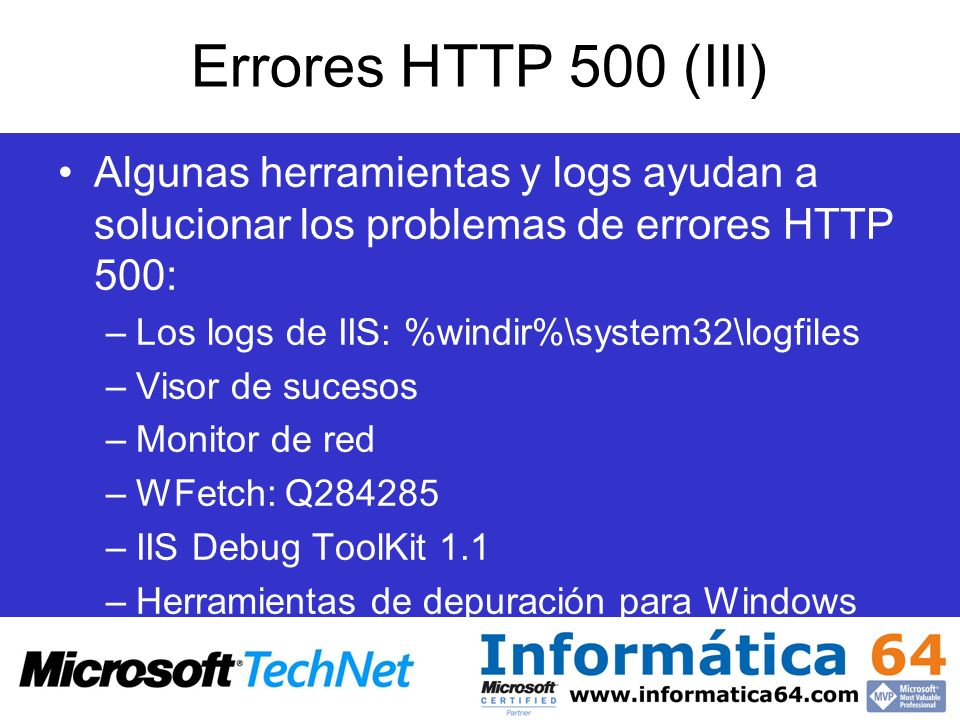 Errores HTTP 500 (III) Algunas herramientas y logs ayudan a solucionar los problemas de errores HTTP 500: