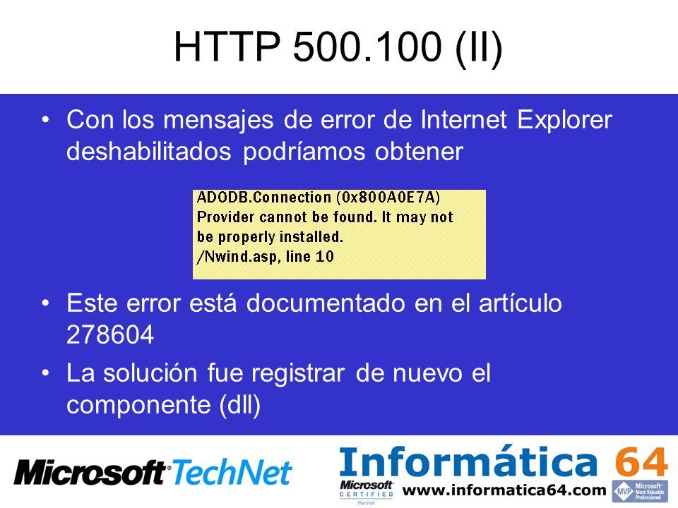 HTTP 500.100 (II)Con los mensajes de error de Internet Explorer deshabilitados podríamos obtener. Este error está documentado en el artículo 278604.