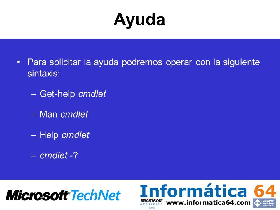 Ayuda Para solicitar la ayuda podremos operar con la siguiente sintaxis: Get-help cmdlet. Man cmdlet.