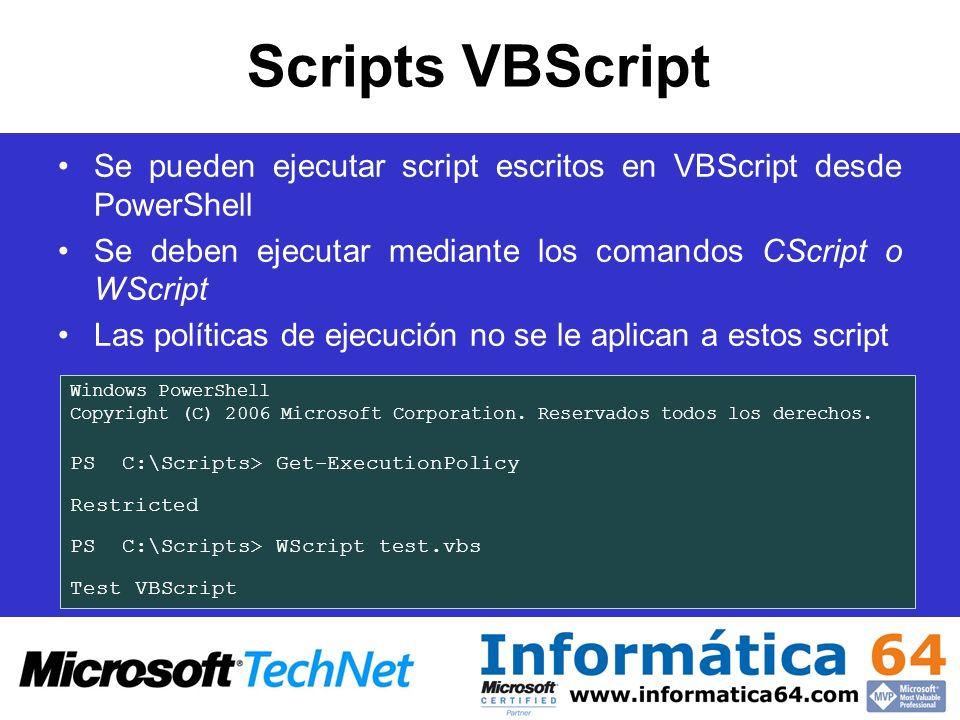 Scripts VBScript Se pueden ejecutar script escritos en VBScript desde PowerShell. Se deben ejecutar mediante los comandos CScript o WScript.