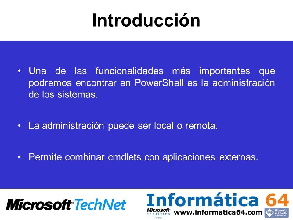 Introducción Una de las funcionalidades más importantes que podremos encontrar en PowerShell es la administración de los sistemas.