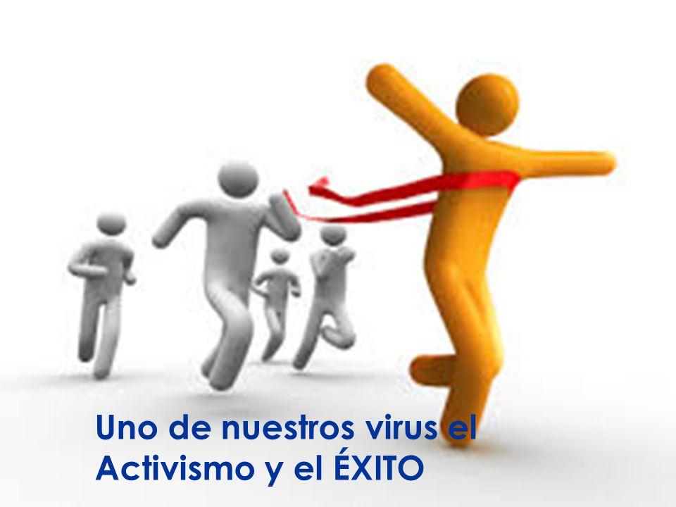 Uno de nuestros virus el Activismo y el ÉXITO