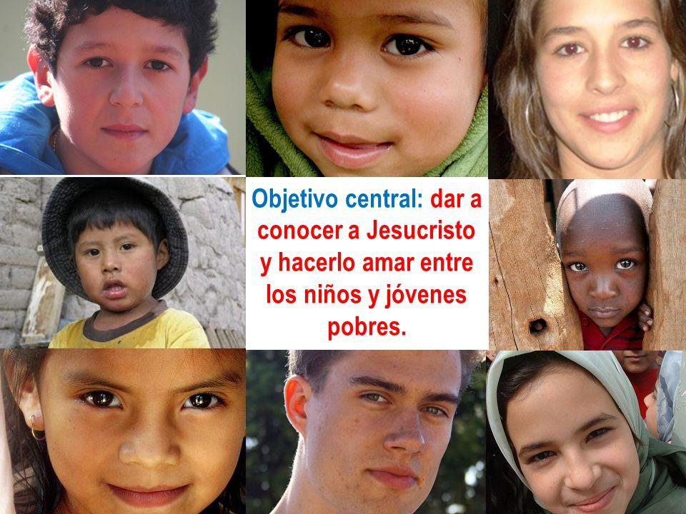 Objetivo central: dar a conocer a Jesucristo y hacerlo amar entre los niños y jóvenes pobres.