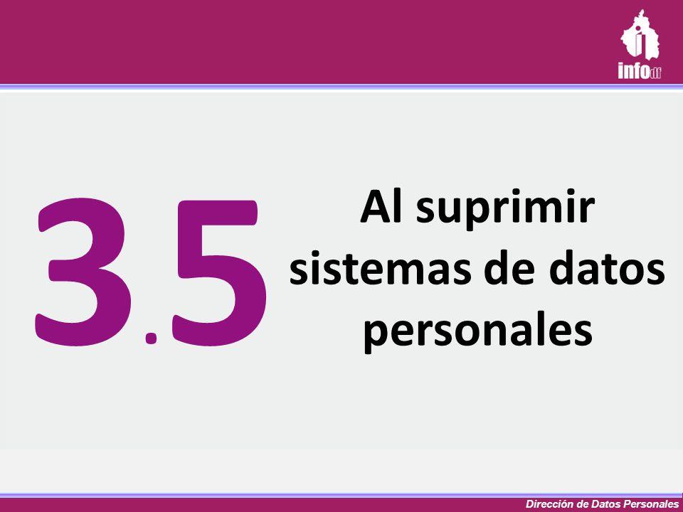 Al suprimir sistemas de datos personales