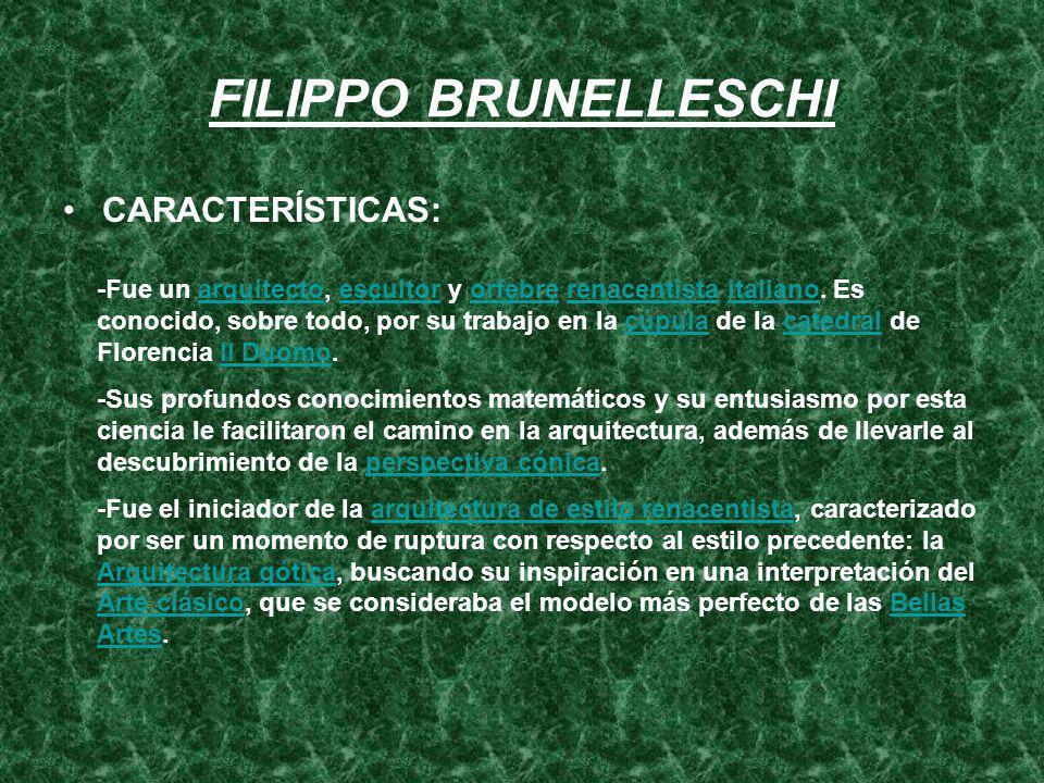 FILIPPO BRUNELLESCHI CARACTERÍSTICAS:
