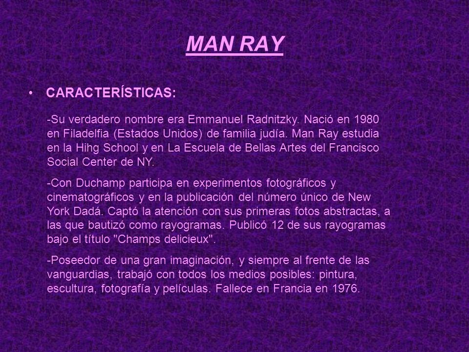 MAN RAY CARACTERÍSTICAS: