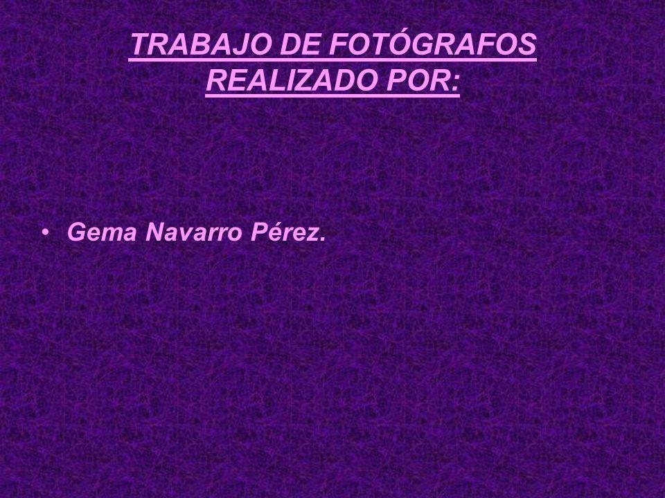 TRABAJO DE FOTÓGRAFOS REALIZADO POR: