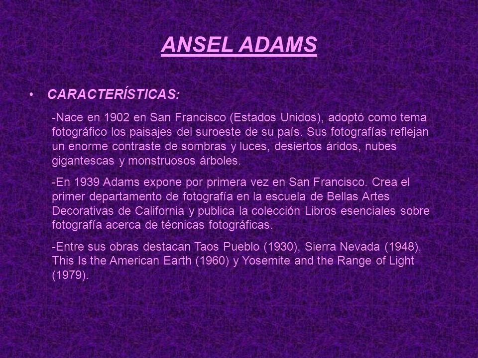 ANSEL ADAMS CARACTERÍSTICAS: