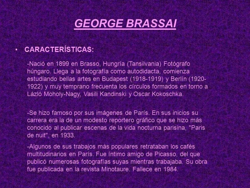 GEORGE BRASSAI CARACTERÍSTICAS: