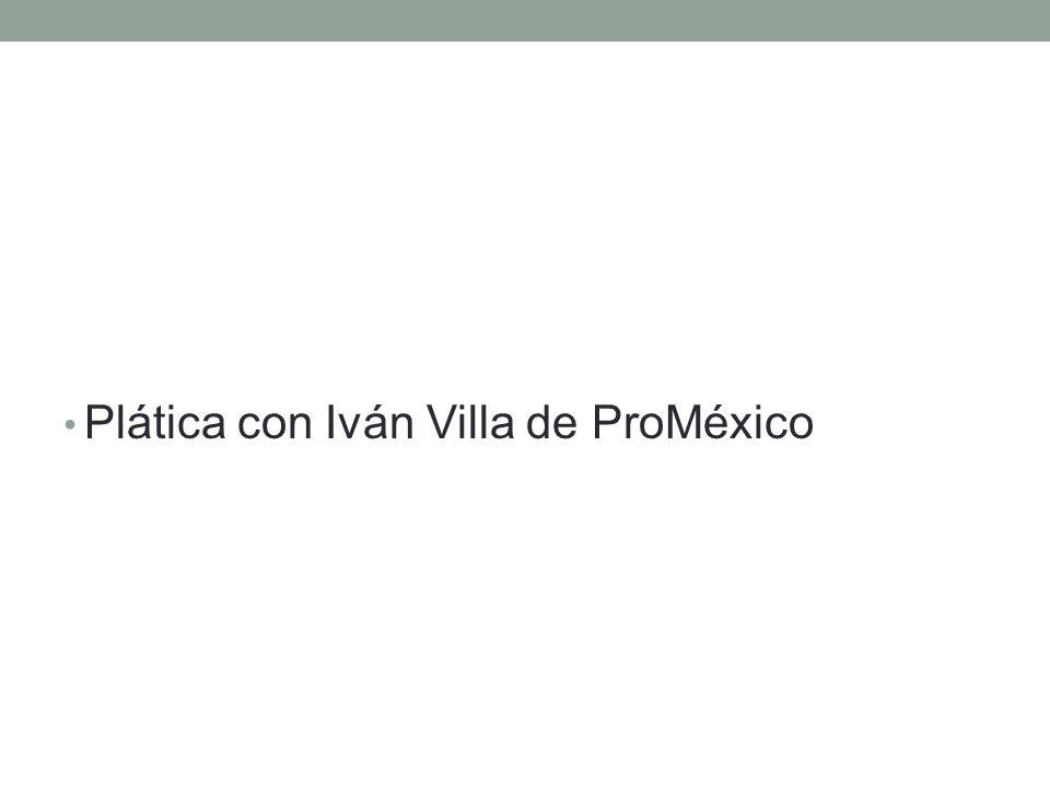 Plática con Iván Villa de ProMéxico
