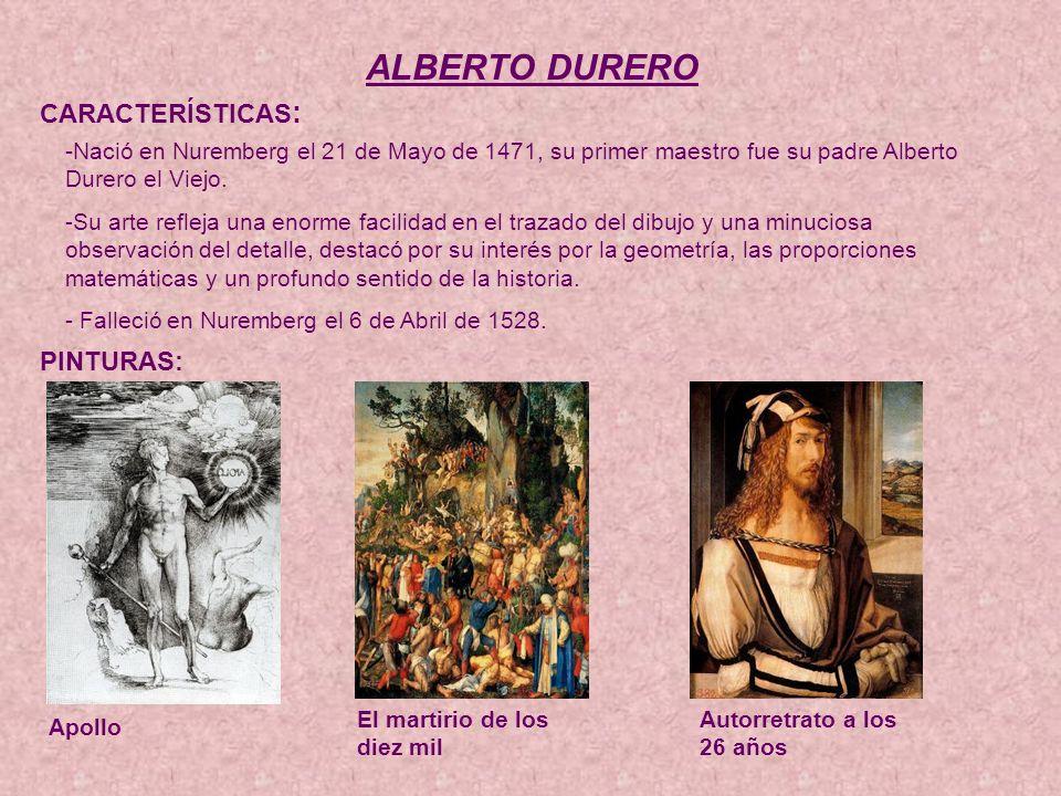 ALBERTO DURERO CARACTERÍSTICAS: PINTURAS: