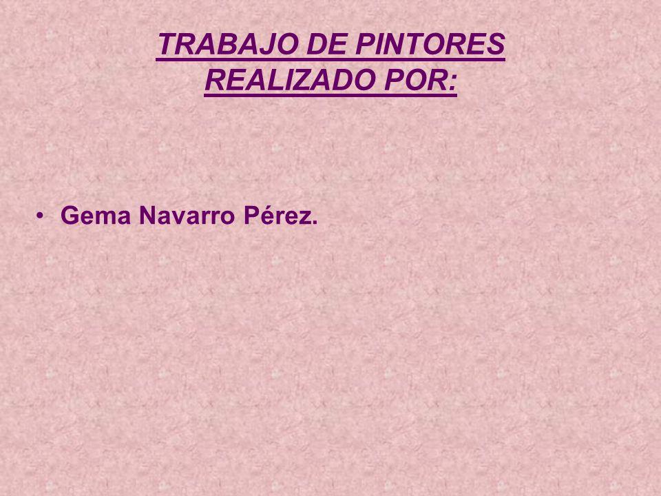 TRABAJO DE PINTORES REALIZADO POR: