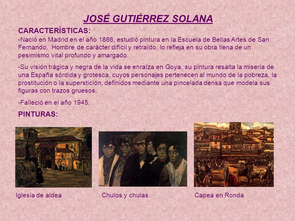 JOSÉ GUTIÉRREZ SOLANA CARACTERÍSTICAS: PINTURAS:
