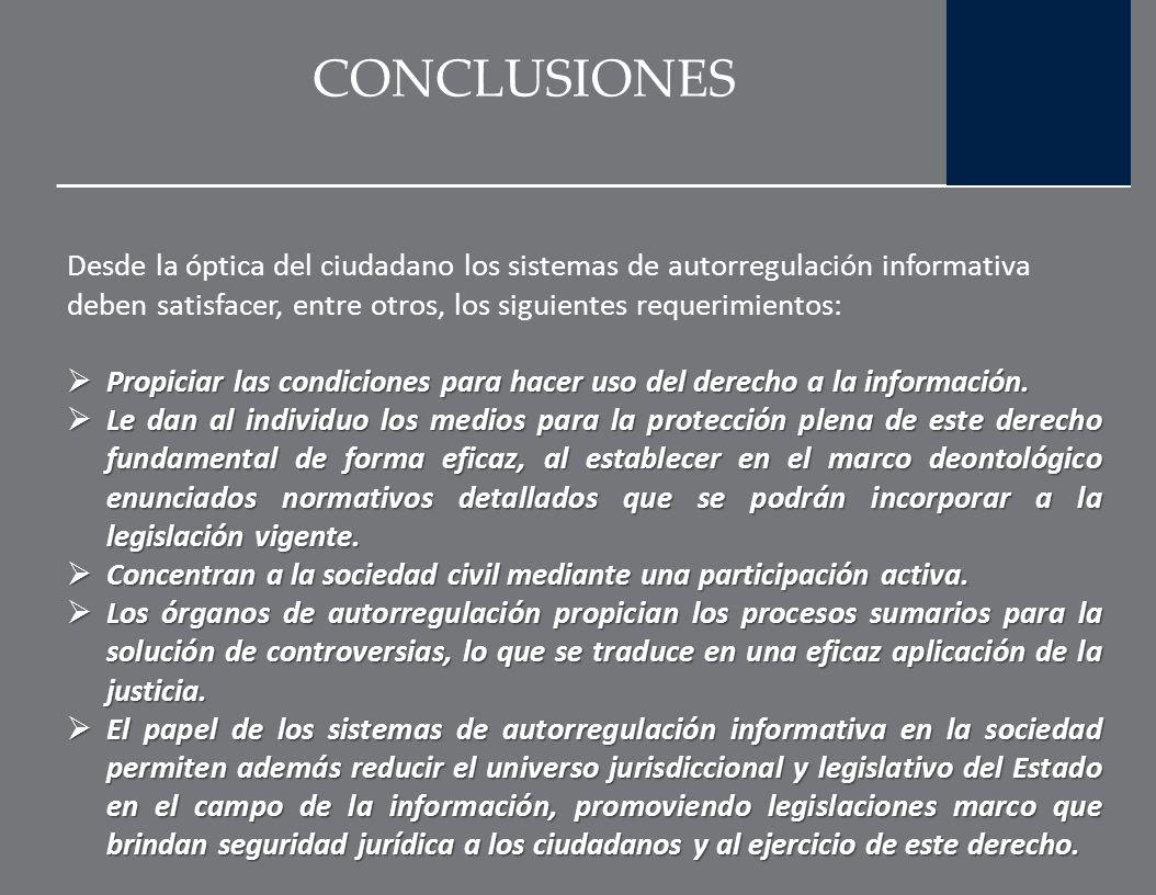 CONCLUSIONES Desde la óptica del ciudadano los sistemas de autorregulación informativa deben satisfacer, entre otros, los siguientes requerimientos: