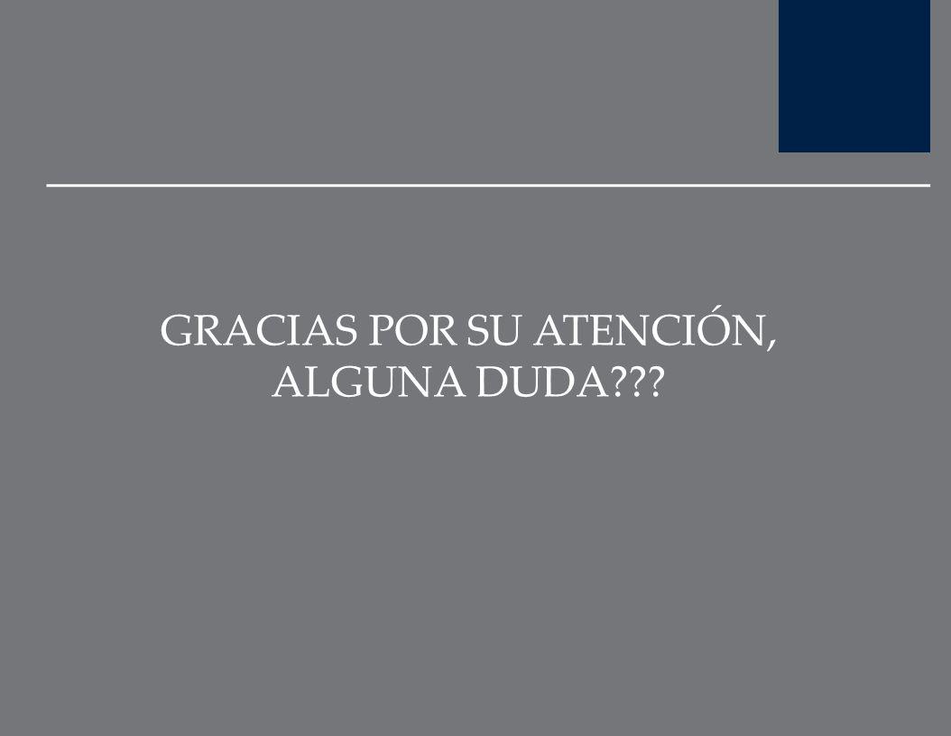 GRACIAS POR SU ATENCIÓN, ALGUNA DUDA