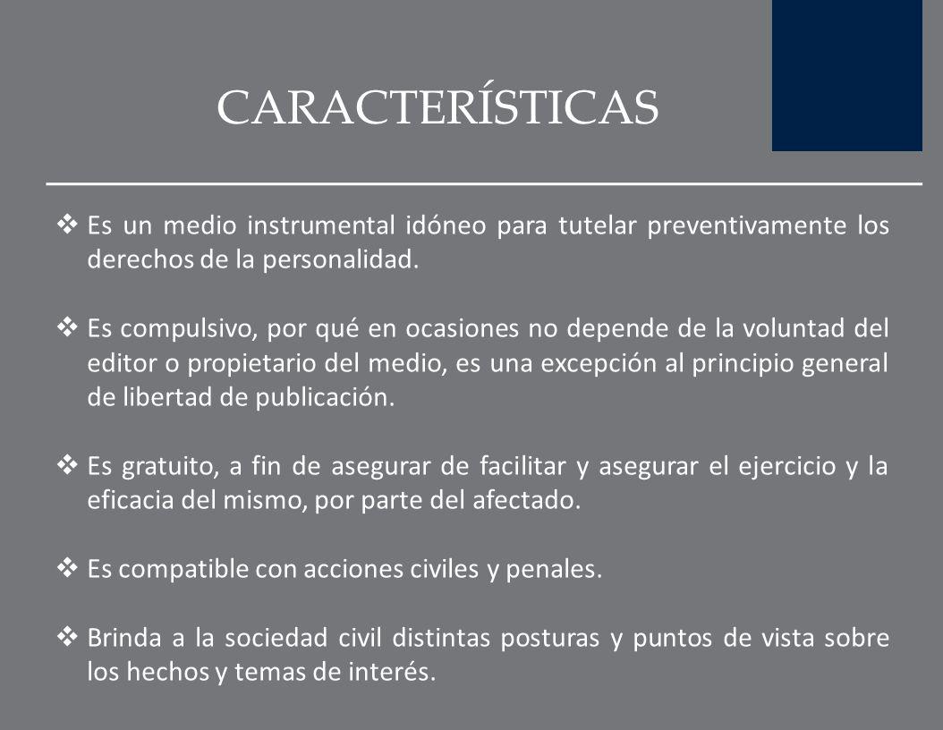 CARACTERÍSTICAS Es un medio instrumental idóneo para tutelar preventivamente los derechos de la personalidad.