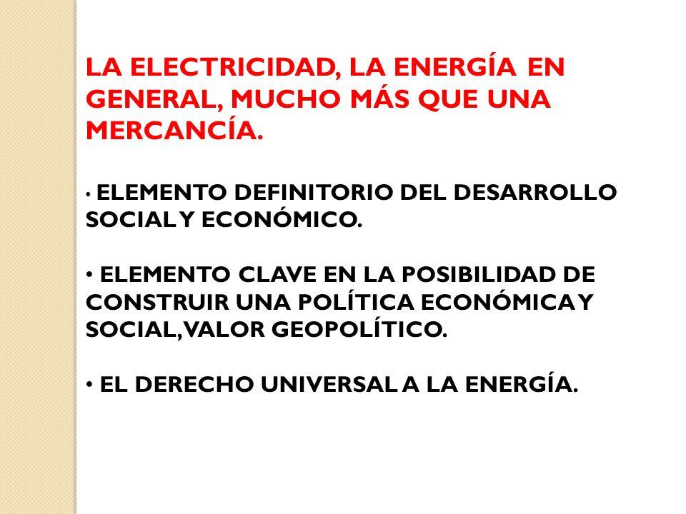 LA ELECTRICIDAD, LA ENERGÍA EN GENERAL, MUCHO MÁS QUE UNA MERCANCÍA.