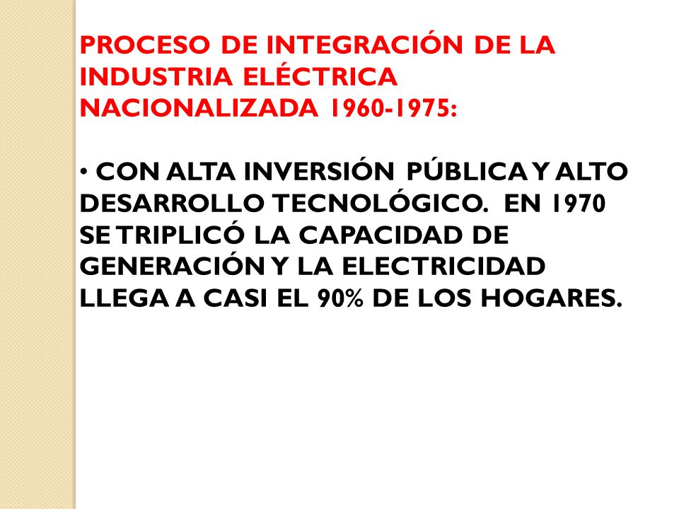 PROCESO DE INTEGRACIÓN DE LA INDUSTRIA ELÉCTRICA NACIONALIZADA 1960-1975: