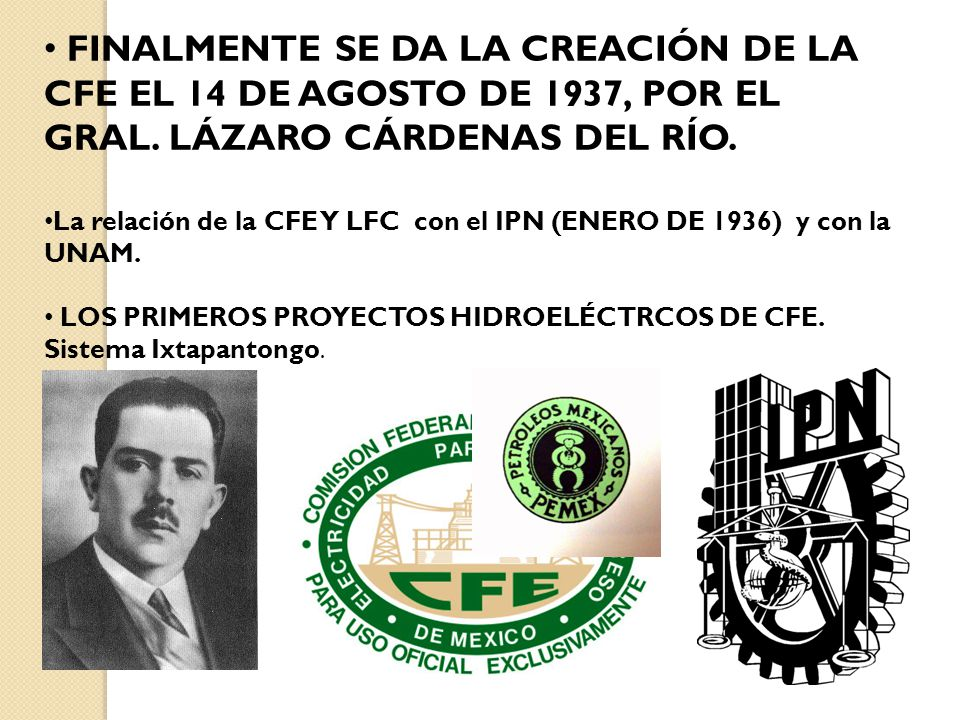 FINALMENTE SE DA LA CREACIÓN DE LA CFE EL 14 DE AGOSTO DE 1937, POR EL GRAL. LÁZARO CÁRDENAS DEL RÍO.