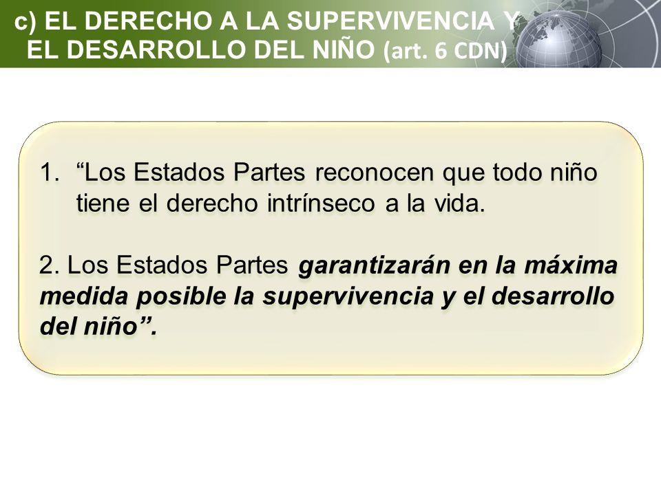 c) EL DERECHO A LA SUPERVIVENCIA Y EL DESARROLLO DEL NIÑO (art. 6 CDN)