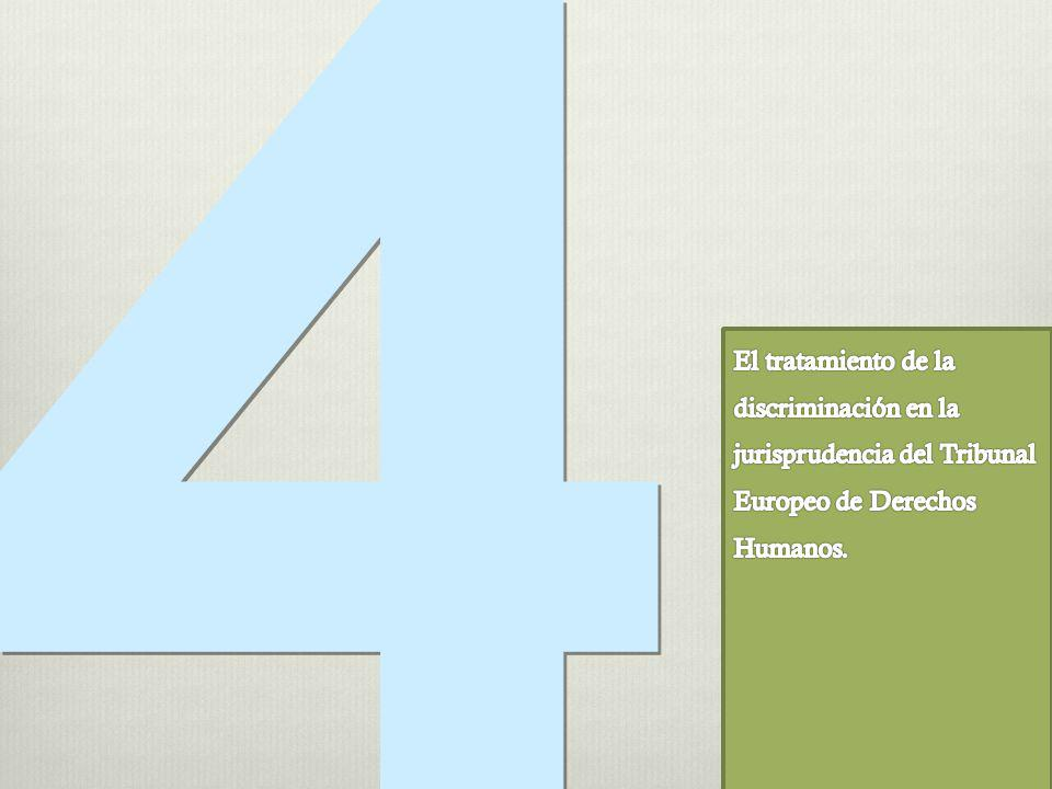4 El tratamiento de la discriminación en la jurisprudencia del Tribunal Europeo de Derechos Humanos.