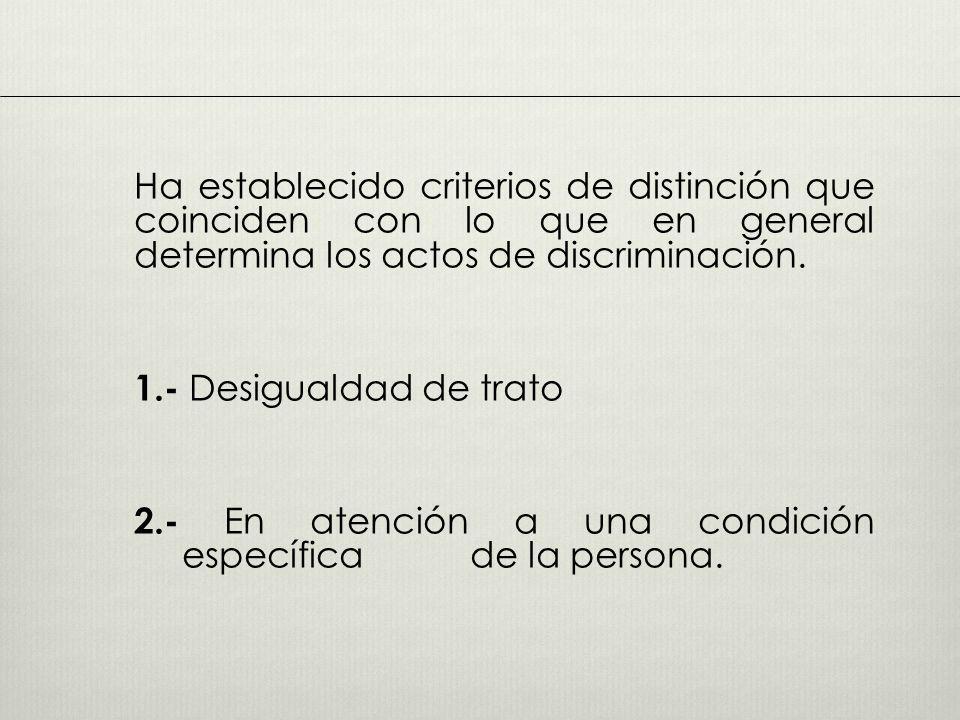 Ha establecido criterios de distinción que coinciden con lo que en general determina los actos de discriminación.