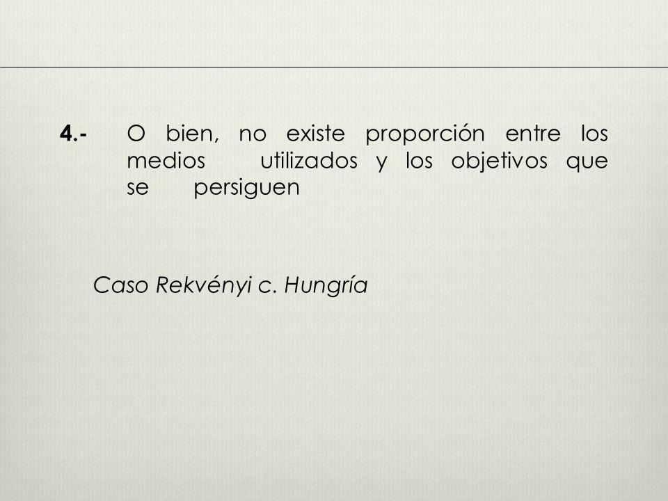 4.- O bien, no existe proporción entre los medios utilizados y los objetivos que se persiguen Caso Rekvényi c.