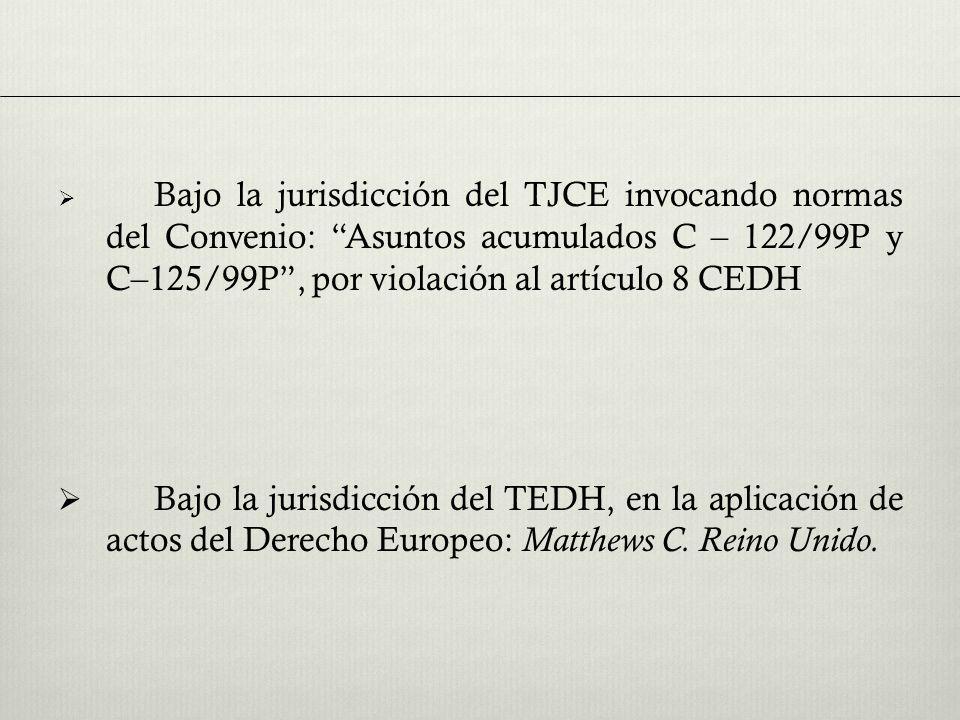 Bajo la jurisdicción del TJCE invocando normas del Convenio: Asuntos acumulados C – 122/99P y C–125/99P , por violación al artículo 8 CEDH