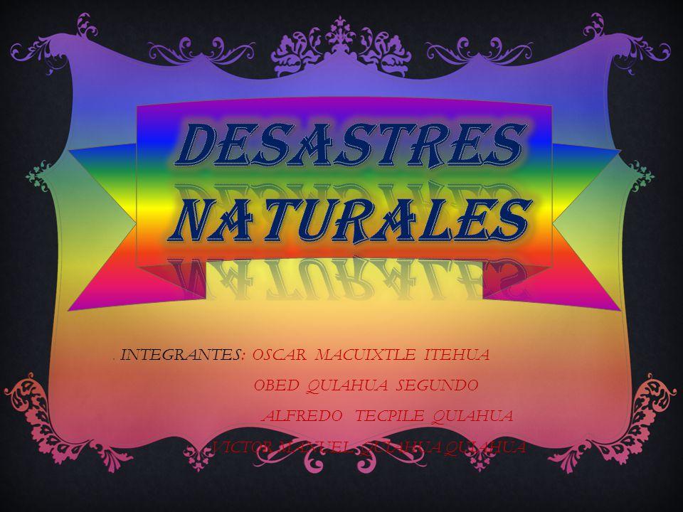 DESASTRES NATURALES OBED QUIAHUA SEGUNDO ALFREDO TECPILE QUIAHUA