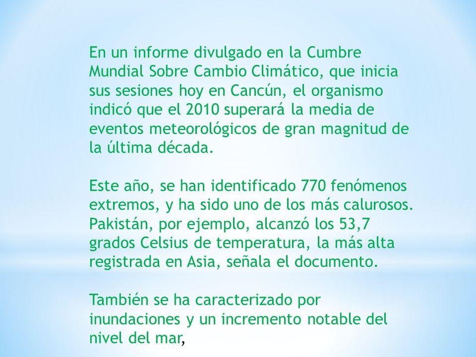 En un informe divulgado en la Cumbre Mundial Sobre Cambio Climático, que inicia sus sesiones hoy en Cancún, el organismo indicó que el 2010 superará la media de eventos meteorológicos de gran magnitud de la última década.