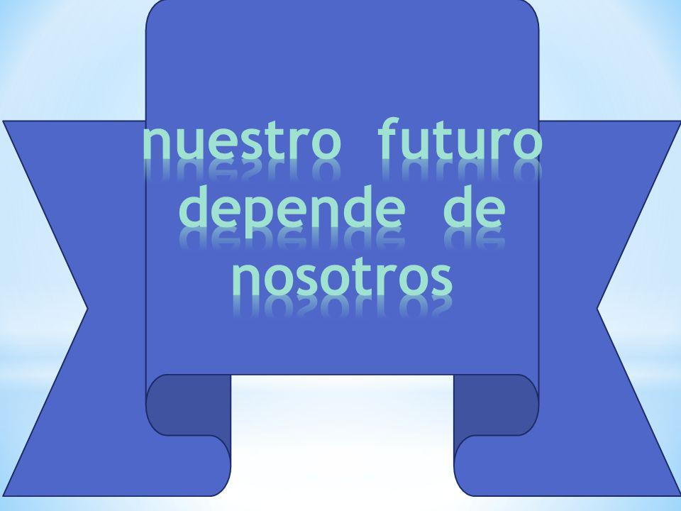 nuestro futuro depende de nosotros