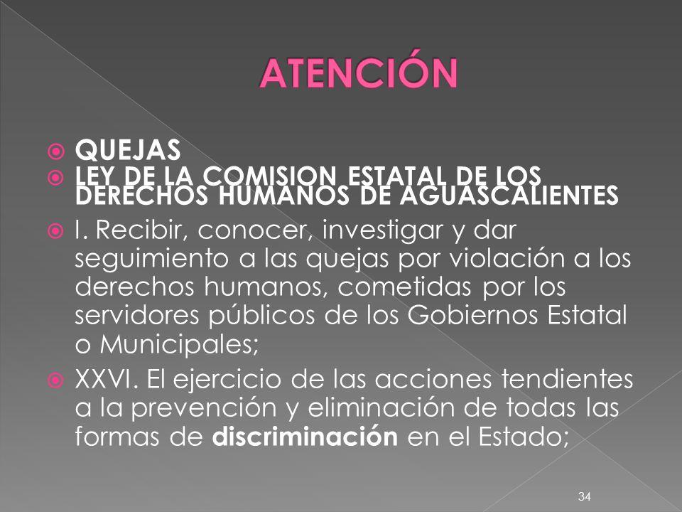 ATENCIÓN QUEJAS. LEY DE LA COMISION ESTATAL DE LOS DERECHOS HUMANOS DE AGUASCALIENTES.