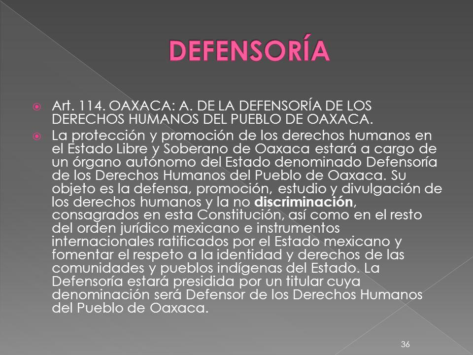 DEFENSORÍA Art. 114. OAXACA: A. DE LA DEFENSORÍA DE LOS DERECHOS HUMANOS DEL PUEBLO DE OAXACA.