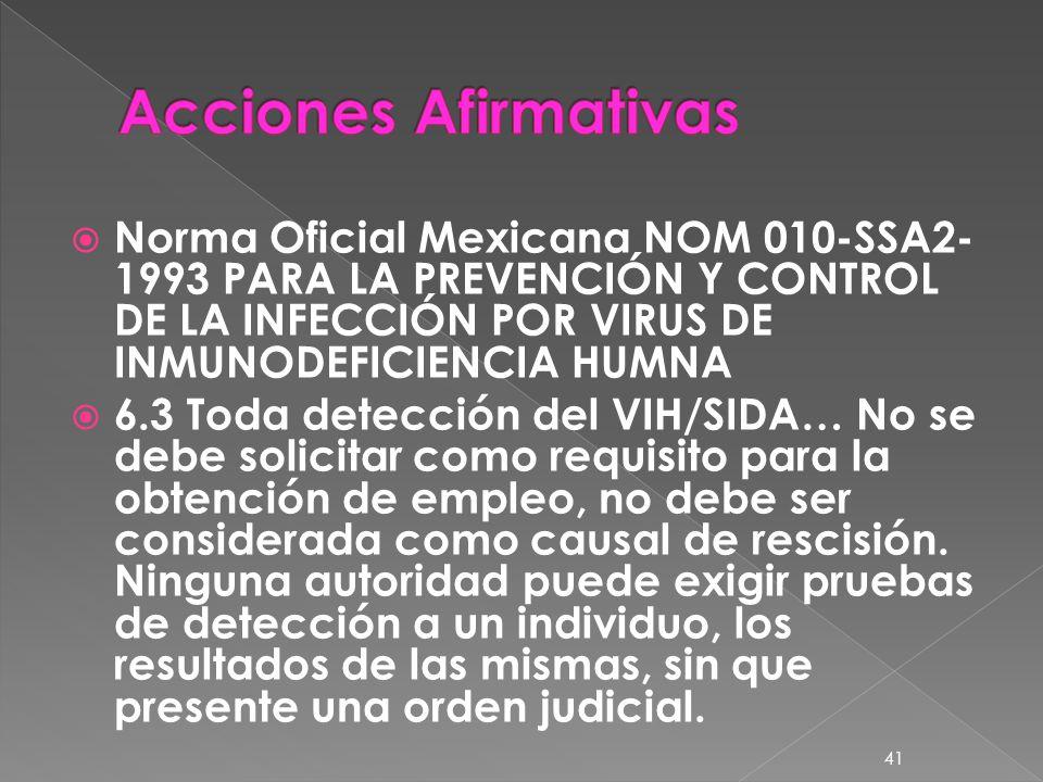 Acciones Afirmativas Norma Oficial Mexicana NOM 010-SSA2-1993 PARA LA PREVENCIÓN Y CONTROL DE LA INFECCIÓN POR VIRUS DE INMUNODEFICIENCIA HUMNA.
