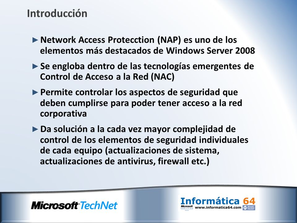 Introducción Network Access Protecction (NAP) es uno de los elementos más destacados de Windows Server 2008.