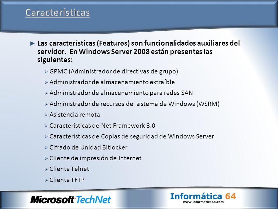 Características Las características (Features) son funcionalidades auxiliares del servidor. En Windows Server 2008 están presentes las siguientes: