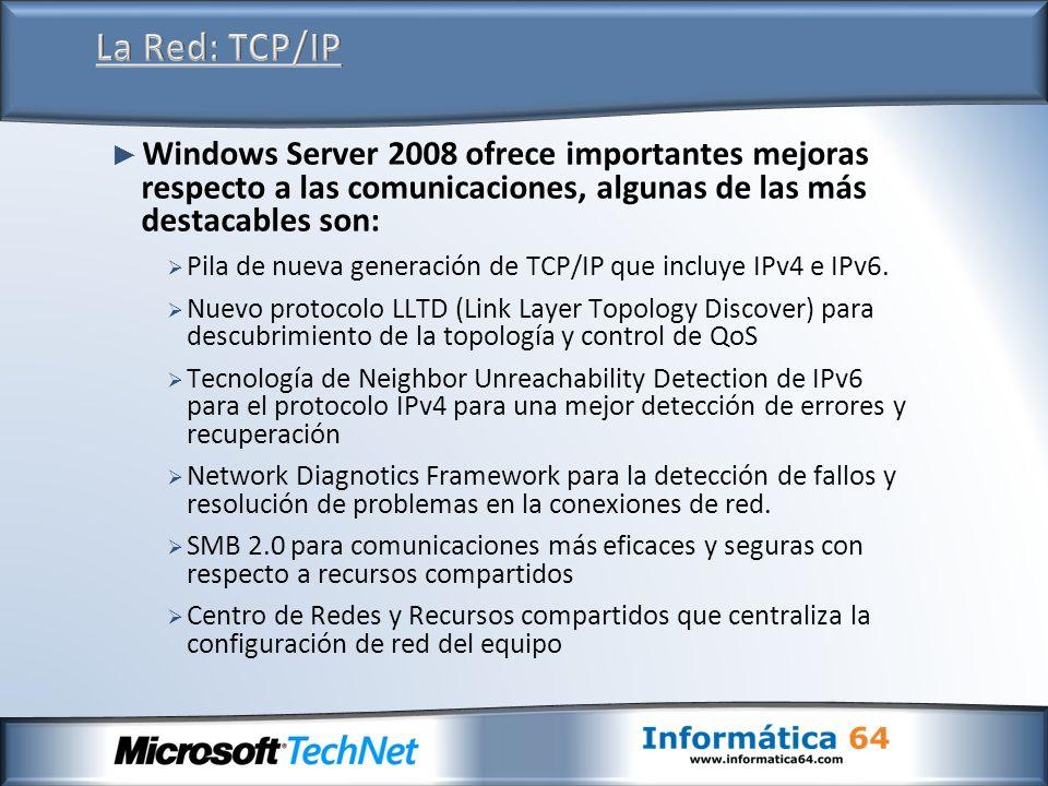La Red: TCP/IP Windows Server 2008 ofrece importantes mejoras respecto a las comunicaciones, algunas de las más destacables son: