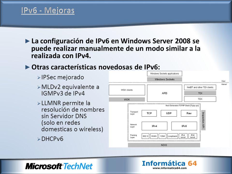 IPv6 - Mejoras La configuración de IPv6 en Windows Server 2008 se puede realizar manualmente de un modo similar a la realizada con IPv4.