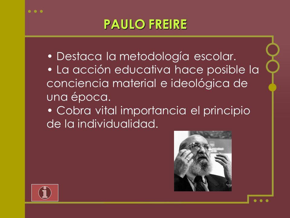 PAULO FREIRE Destaca la metodología escolar.