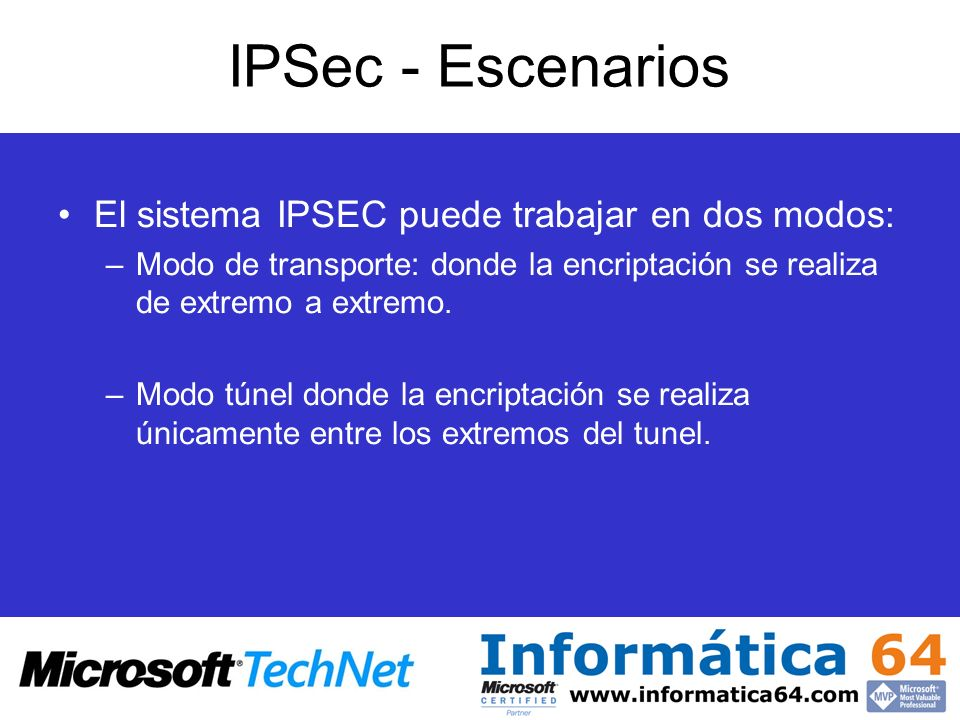 IPSec - Escenarios El sistema IPSEC puede trabajar en dos modos: