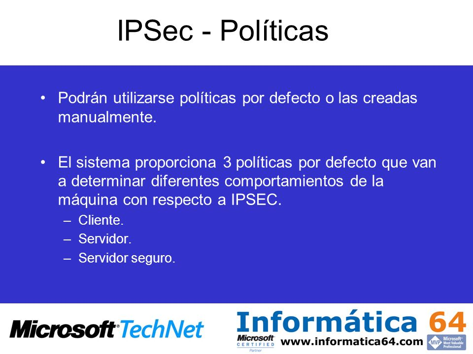 IPSec - Políticas Podrán utilizarse políticas por defecto o las creadas manualmente.