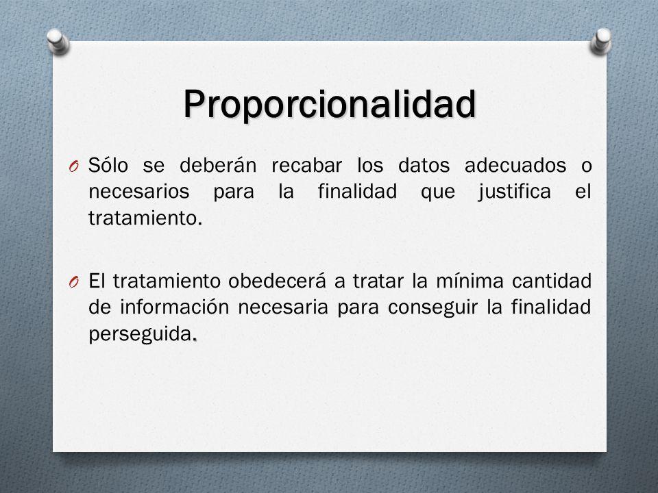 Proporcionalidad Sólo se deberán recabar los datos adecuados o necesarios para la finalidad que justifica el tratamiento.