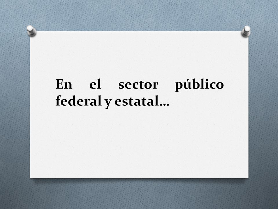 En el sector público federal y estatal…